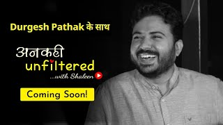 Coming Soon! Ep 07: अनकही Unfiltered with Shaleen Mitra featuring Durgesh Pathak #AnkahiUnfiltered