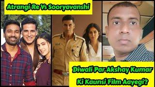 Sooryavanshi Vs Atrangi Re, DIWALI Par Akshay Kumar Ki Kaunsi Film Release Honi Chahiye? Surya React