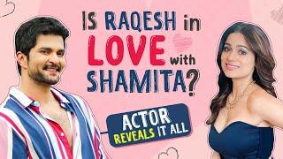 Raqesh Bapat on love for Shamita Shetty, Varun Sood's comment, Riddhi Dogra, Sidharth Shukla & BB15
