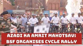 Azadi Ka Amrit Mahotsav: BSF Organises Cycle Rally   Catch News