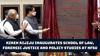 Kiren Rijiju Inaugurates School Of Law, Forensic Justice And Policy Studies At NFSU In Gandhinagar