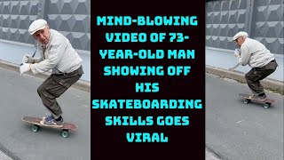 Mind-Blowing Video Of 73-Year-Old Man Showing Off His Skateboarding Skills Goes Viral   Catch News