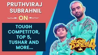 Super Dancer 4 Exclusive   Subrahnil Aur Pruthviraj Ne Bataye SECRETS, Tushar Shetty, TOP 5 And More
