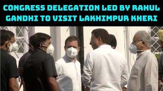 Congress Delegation Led By Rahul Gandhi To Visit Lakhimpur Kheri   Catch News