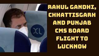Rahul Gandhi, Chhattisgarh And Punjab CMs Board Flight To Lucknow | Catch News