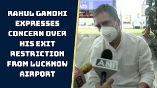 Rahul Gandhi Expresses Concern Over His Exit Restriction From Lucknow Airport | Catch News