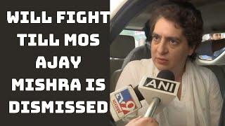 Will Fight Till MoS Ajay Mishra Is Dismissed: Priyanka Gandhi | Catch News