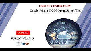 Oracle Fusion HCM Organization Tree   Oracle Fusion HCM Training   Oracle HCM Tutorial  BISP Fusion