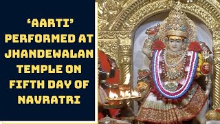 Morning 'Aarti' Performed At Jhandewalan Temple On Fifth Day Of Navratri | Catch News