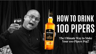 How to Drink 100 Pipers - Hindi | The Ultimate Way to Make Your 100 Pipers Peg |100 Piper कैसे पियें