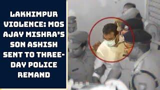 Lakhimpur Violence: MoS Ajay Mishra's Son Ashish Sent To Three-Day Police Remand | Catch News