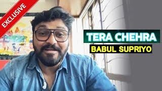 Tera Chehra | Exclusive Chit-Chat With Babul Supriyo