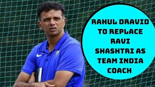 Rahul Dravid To Replace Ravi Shashtri As Team India Coach After T20 World Cup | Catch News