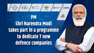 PM Shri Narendra Modi takes part in a programme to dedicate 7 new defence companies