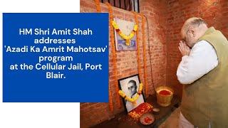 HM Shri Amit Shah addresses an event on Azadi Ka Amrit Mahotsav at the Cellular Jail, Port Blair.