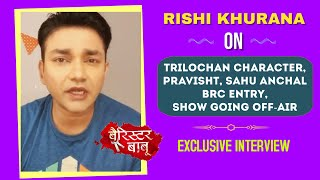 Barrister Babu Fame Rishi Khurana aka Trilochan On Show Going OFF-AIR, Anirudh, Bondita, BRC Entry