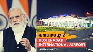 PM Shri Narendra Modi inaugurates Kushinagar International Airport in Uttar Pradesh