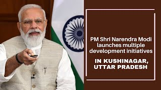 PM Modi launches multiple development initiatives in Kushinagar, Uttar Pradesh