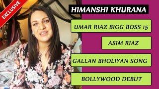 Himanshi Khurana On Umar Riaz Bigg Boss 15, Asim Riaz, Gallan Bholiyan Song, Bollywood Debut