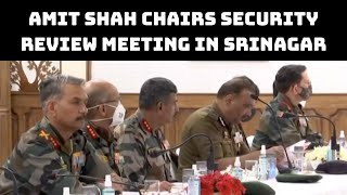 Amit Shah Chairs Security Review Meeting In Srinagar | Catch News