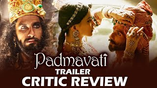 Padmavati Trailer - CRITICS Gives THUMBS UP - Deepika Padukone, Ranveer Singh, Shahid Kapoor