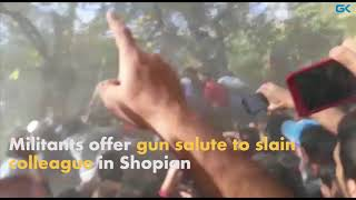 Militants offer gun salute to slain colleague in Shopian