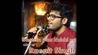 Baatein ye kabhi na Cover by Raenit Singh| Arijit Singh| Khamoshiyan