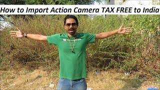 How to Import Action Camera TAX FREE to India. Explained. Like SJ 7 Star, SJ 6 Legend etc
