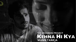 Kehna Hi Kya (Punjabi Version) - Mann Taneja | The Kroonerz Project | Latest Punjabi Song 2015