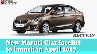 New Maruti Ciaz facelift to launch in April 2017 ||| Latest automobile news updates