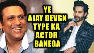 Ye Bada Hokar Ajay Devgn Type Ka Actor Banega - Govinda To Varun Dhawan