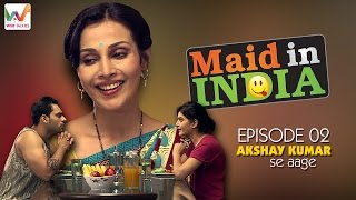Maid In India S01 EP2- AkshayKumar Se Aage