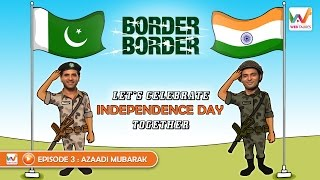 Border Border S01 EP3- Azaadi Mubarak (Independence Day Special)