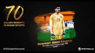 Gurpreet Singh Sandhu - First Indian to Play Europe League,2016 | 70 Golden Moments In Indian Sports