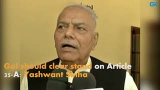 GoI should clear stand on Article 35-A- Yashwant Sinha