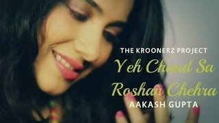Yeh Chand Sa Roshan Chehra - The Kroonerz Project | Ft. Aakash Gupta