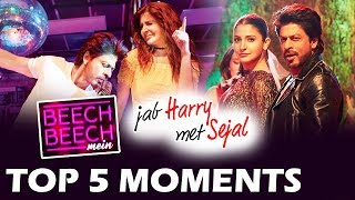Beech Beech Mein Song | TOP 5 Best Moments | Jab Harry Met Sejal | Shahrukh, Anushka