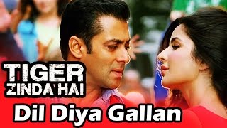 Salman's Tiger Zinda Hai Romantic Song Titled Dil Diya Gallan