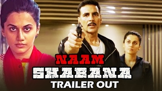 Naam Shabana TRAILER OUT | Taapsee Pannu, Akshay Kumar, Manoj Bajpayee
