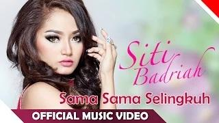 Siti Badriah - Sama Sama Selingkuh (Official Music Video)