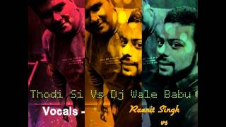 Thodi Si Vs DJ Wale Babu ( Reprise) | Raenit Singh | Dhananjay Puri
