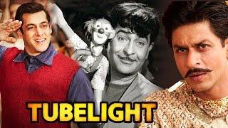 Salman's Tubelight A Tribute To Raj Kapoor, Shahrukh's Tubelight Role INSPIRED By Gogia Pasha