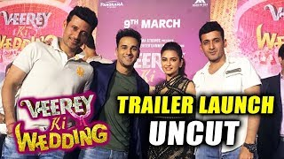 UNCUT - Veerey Ki Wedding Trailer Launch | Pulkit Samrat, Kriti Kharbanda