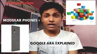 [Hindi] Modular Smartphones- Explained #Google Ara Project Explained#