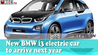 New BMW i3 electric car to arrive next year || Latest automobile news updates