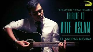 A Tribute To Atif - The Kroonerz Project | Ft. Anurag Mishra | Bakhuda| Tu Jaane Na| Be Intehaan|