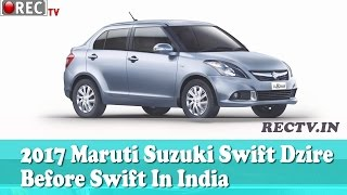 2017 Maruti Suzuki Swift Dzire To Be Launched Before Swift In India ll latest automobile news