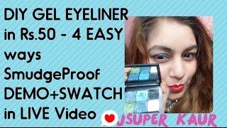 DIY Gel EyeLiner in Rs 50 - 4 Easy Ways | SMUDGEPROOF Gel Eyeliner | DEMO + SWATCH in LIVE Video