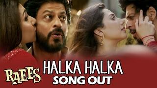 Raees NEW Song HALKA HALKA Is Out Now | Shahrukh Khan, Mahira Khan