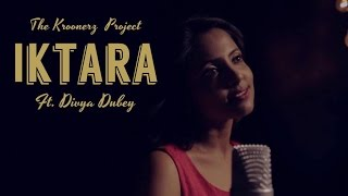 Iktara - The KroonerZ Project Version Feat. Divya Dubey | Wake Up Sid